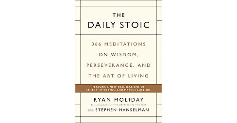 Daily Stoic : 366 Meditations on Wisdom, Perseverance, and the Art of Living (Hardcover) (Ryan Holiday & - image 1 of 1