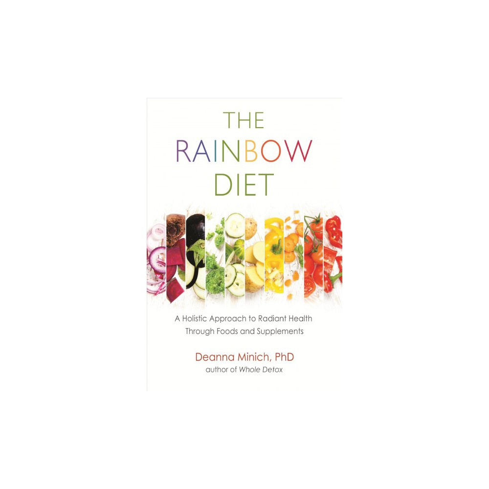 Rainbow Diet : A Holistic Approach to Radiant Health through Foods and Supplements (Paperback) (Ph.D.