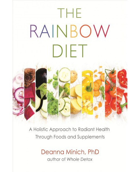 Rainbow Diet : A Holistic Approach to Radiant Health through Foods and Supplements (Paperback) (Ph.D. - image 1 of 1