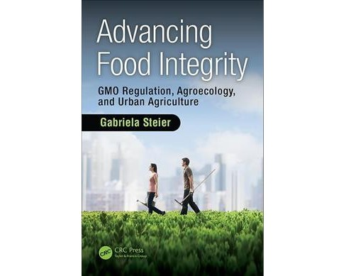Advancing Food Integrity : GMO Regulation, Agroecology, and Urban Agriculture -  (Hardcover) - image 1 of 1