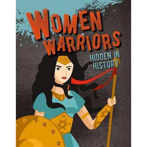 Women Warriors Hidden in History - (Hidden History) by  Sarah Eason (Hardcover) - image 1 of 1