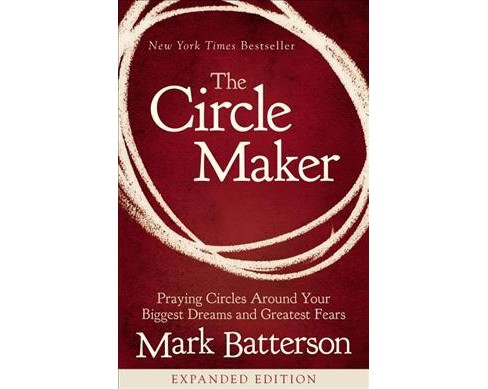 Circle Maker : Praying Circles Around Your Biggest Dreams and Greatest Fears (Reprint) (Paperback) (Mark - image 1 of 1
