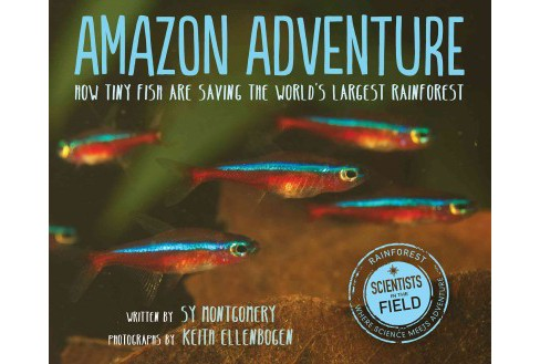Amazon Adventure : How Tiny Fish Are Saving the World's Largest Rainforest -  (Hardcover) - image 1 of 1