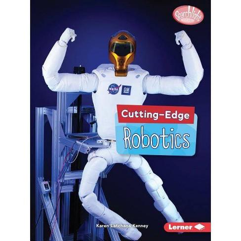 Cutting-Edge Robotics - (Searchlight Books (TM) -- Cutting-Edge Stem) by  Karen Kenney (Paperback) - image 1 of 1