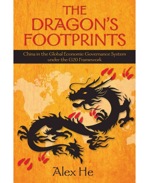 Dragon's Footprints : China in the Global Economic Governance System Under the G20 Framework (Paperback) - image 1 of 1