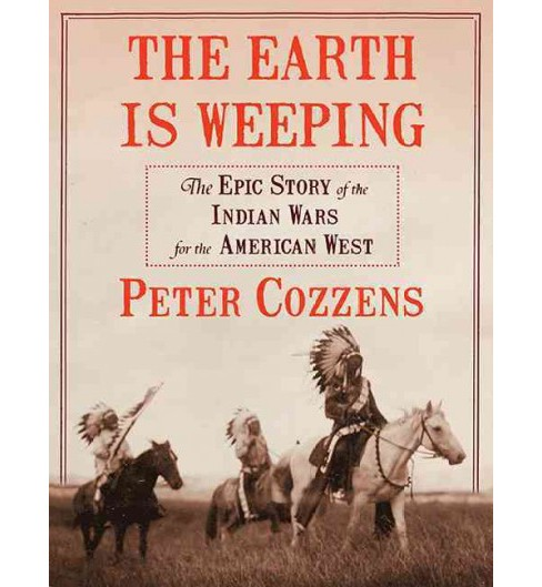 Earth Is Weeping : The Epic Story of the Indian Wars for the American West (Unabridged) (CD/Spoken Word) - image 1 of 1