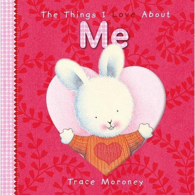 The Things I Love about Me - by Trace Moroney (Board_book)