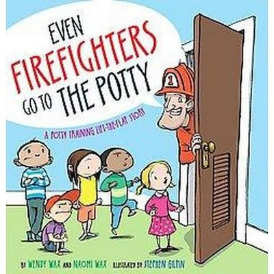 Even Firefighters Go to the Potty : A Potty Training Lift-the-Flap Story (Hardcover)(Wendy Wax)