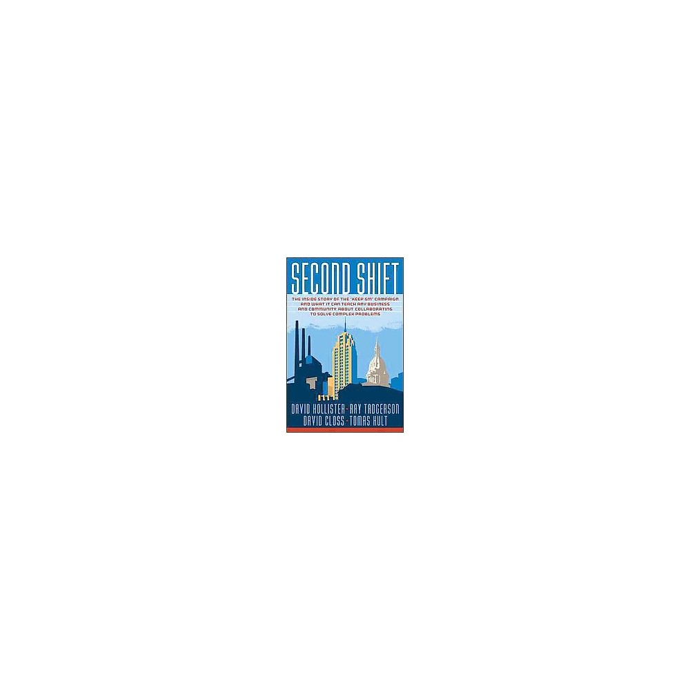 Second Shift : The Inside Story of the Keep GM Movement (Hardcover) (David Hollister & Ray Tadgerson &
