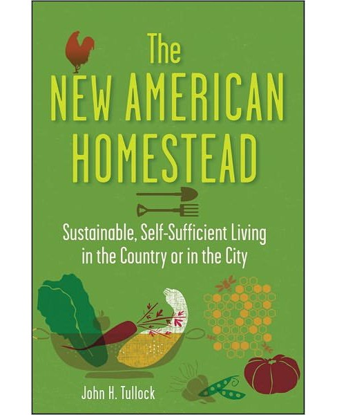New American Homestead : Sustainable, Self-Sufficient Living in the Country or in the City (Paperback) - image 1 of 1