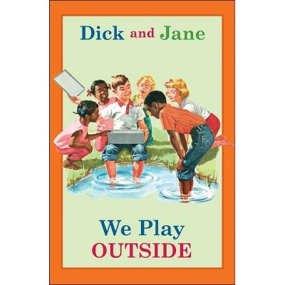 Dick and Jane: We Play Outside - by Grosset & Dunlap (Hardcover)