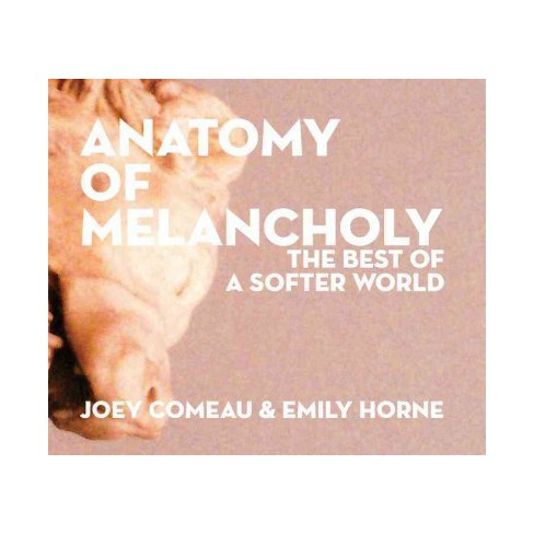 Anatomy Of Melancholy The Best Of A Softer World Hardcover Joey