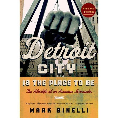 Detroit City Is the Place to Be - by  Mark Binelli (Paperback) - image 1 of 1