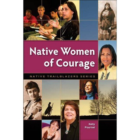 Native Women of Courage - (Native Trailblazers) by  Kelly Fournel (Paperback) - image 1 of 1