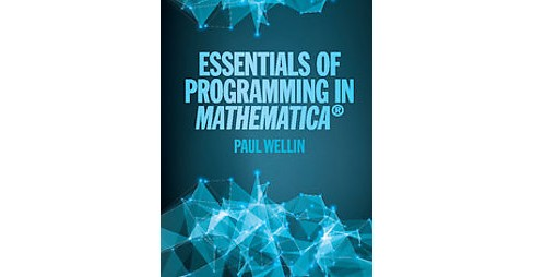 Essentials of Programming in Mathematica (Hardcover) (Paul Wellin) - image 1 of 1