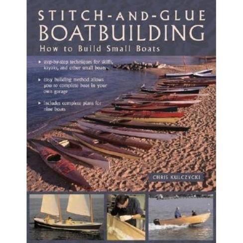 Stitch-And-Glue Boatbuilding - by  Chris Kulczycki (Paperback) - image 1 of 1