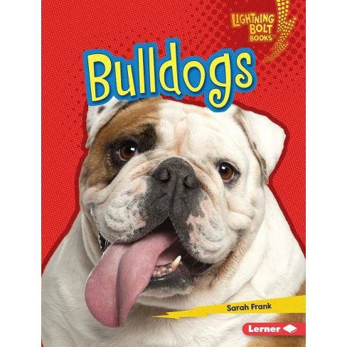 Bulldogs - (Lightning Bolt Books (R) -- Who's a Good Dog?) by  Sarah Frank (Hardcover) - image 1 of 1