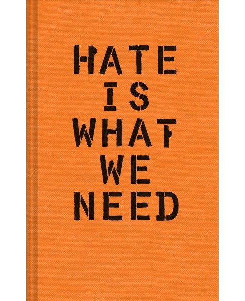 Hate Is What We Need -  by Ward Schumaker (Hardcover) - image 1 of 1