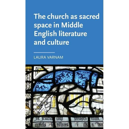 The Church as Sacred Space in Middle English Literature and Culture - (Manchester Medieval Literature and Culture) by  Laura Varnam (Paperback) - image 1 of 1