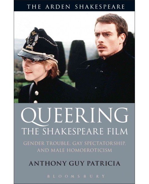 Queering the Shakespeare Film : Gender Trouble, Gay Spectatorship and Male Homoeroticism (Hardcover) - image 1 of 1