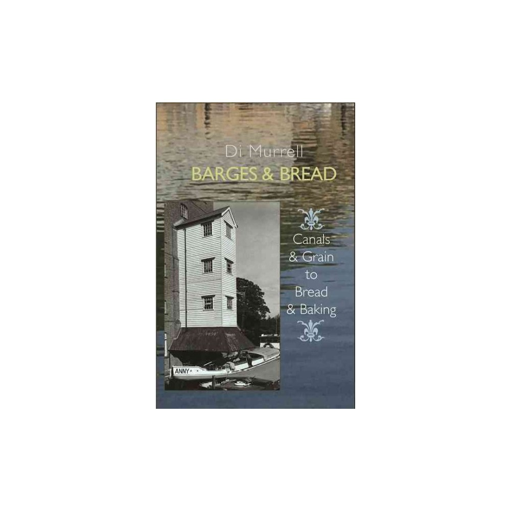Barges & Bread : Canals & Grains to Bread & Baking (Paperback) (Di Murrell) Barges & Bread : Canals & Grains to Bread & Baking (Paperback) (Di Murrell)