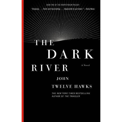 The Dark River - (Fourth Realm Trilogy) by  John Twelve Hawks (Paperback) - image 1 of 1