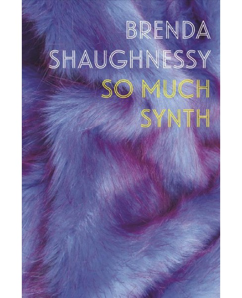 So Much Synth (Reprint) (Paperback) (Brenda Shaughnessy) - image 1 of 1