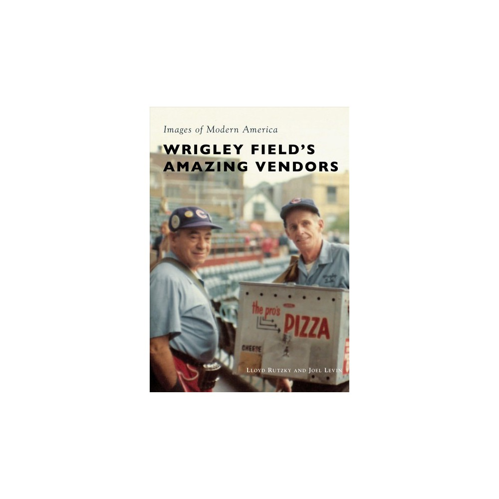 Wrigley Field's Amazing Vendors - by Lloyd Rutzky & Joel Levin (Paperback)