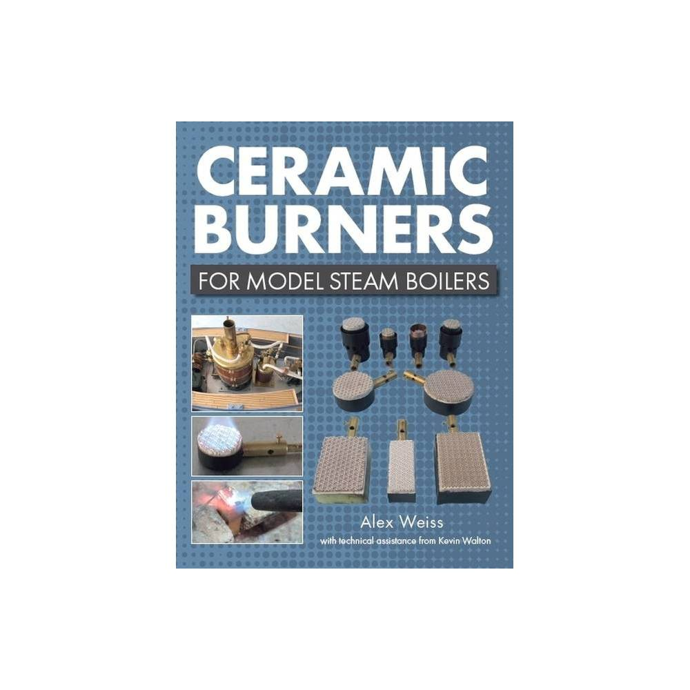 Ceramic Burners For Model Steam Boilers By Alex Weiss Kevin Walton Paperback