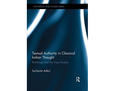 Textual Authority in Classical Indian Thought : Ramanuja and the Vishnu Purana -  Reprint (Paperback) - image 1 of 1