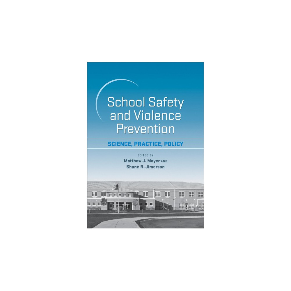 School Safety and Violence Prevention : Science, Practice, Policy - 1 (Hardcover)