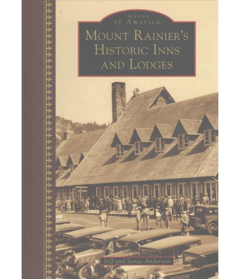 Mount Rainier's Historic Inns and Lodges (Hardcover) (Jeff Anderson & Sonja Anderson) - image 1 of 1