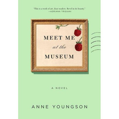 Meet Me at the Museum - by  Anne Youngson (Hardcover) - image 1 of 1