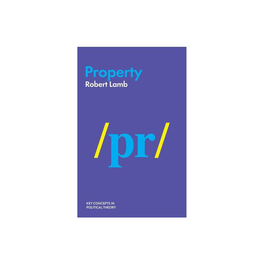 Property Key Concepts In Political Theory By Robert Lamb Paperback