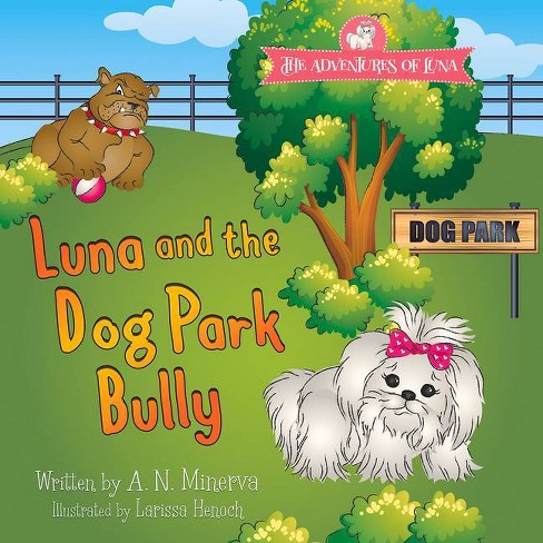 Luna and the Dog Park Bully - by  A N Minerva (Paperback) - image 1 of 1