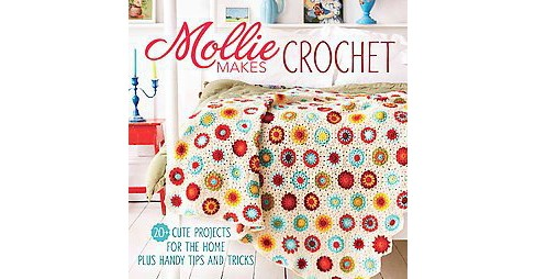 Mollie Makes Crochet : 20+ Cute Projects for the Home Plus Handy Tips and Tricks (Hardcover) - image 1 of 1