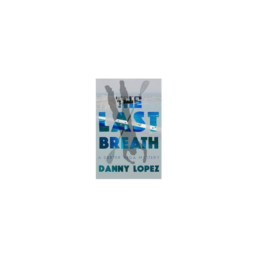 Last Breath - (Dexter Vega Mystery) by Danny Lopes (Paperback)