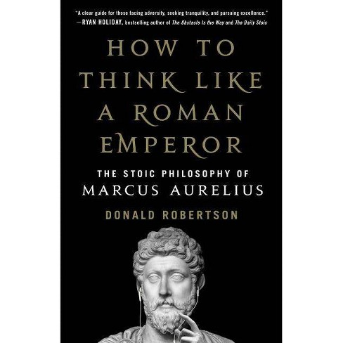 How to Think Like a Roman Emperor - by  Donald Robertson (Hardcover) - image 1 of 1