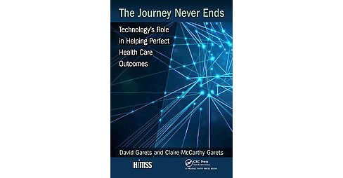 Journey Never Ends : Technology's Role in Helping Perfect Health Care Outcomes (Hardcover) - image 1 of 1