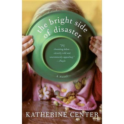 The Bright Side of Disaster - by  Katherine Center (Paperback)