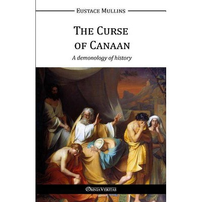 The Curse of Canaan - by  Eustace Clarence Mullins (Paperback)