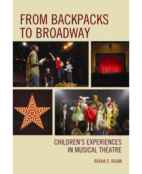 From Backpacks to Broadway : Children's Experiences in Musical Theatre (Paperback) (Rekha S. Rajan) - image 1 of 1