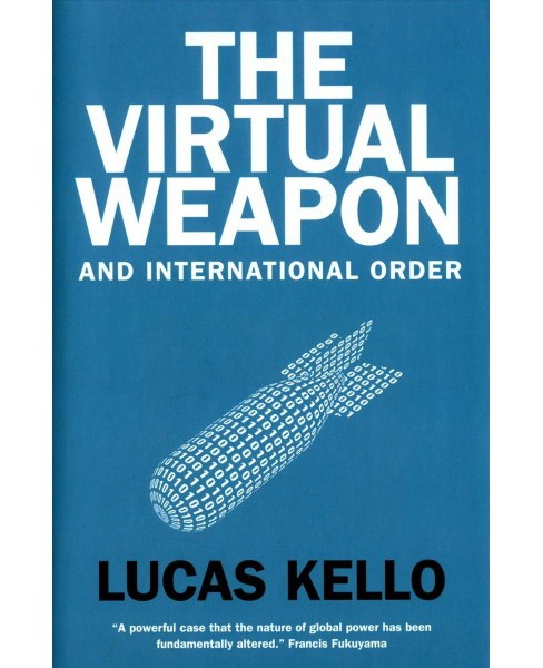 Virtual Weapon and International Order -  by Lucas Kello (Hardcover) - image 1 of 1