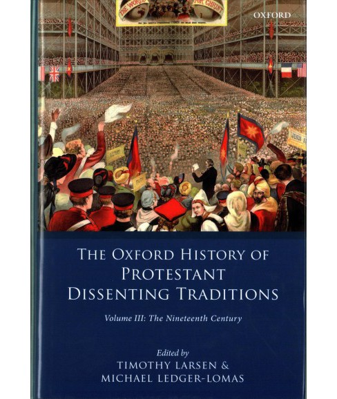 Oxford History of the Protestant Dissenting Traditions : The Nineteenth Century (Vol 3) (Hardcover) - image 1 of 1