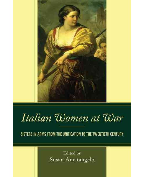 Italian Women at War : Sisters in Arms from the Unification to the Twentieth Century (Hardcover) - image 1 of 1