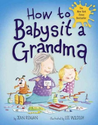 How to Babysit a Grandma (Hardcover)by Jean Reagan and Lee Wildish