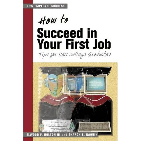 How to Succeed in Your First Job - (New Employee Success) by  Elwood F Holton & Sharon S Naquin - image 1 of 1