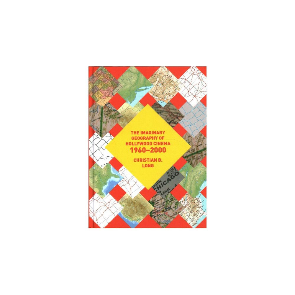 Imaginary Geography of Hollywood Cinema 1960-2000 (Hardcover) (Christian B. Long)