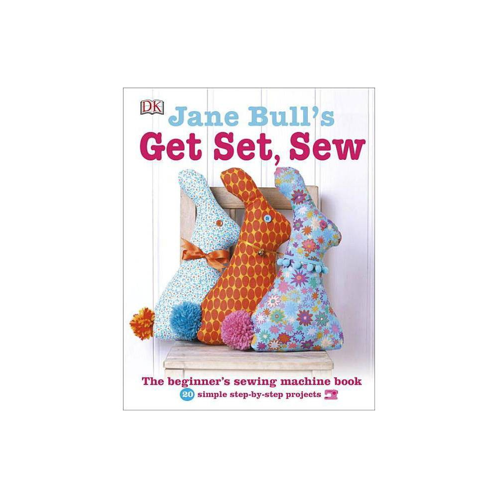 Jane Bull's Get Set, Sew - (Hardcover) Jane Bull's Get Set, Sew is a beginner's guide to mastering your sewing machine with 20 easy projects. The latest in Jane Bull's successful series of craft titles, Jane Bull's Get Set, Sew is a clear, fresh, enjoyable introduction to sewing on a machine. Jane's friendly, jargon-free instructions and step-by-step photos will walk you through everything you need to know to learn how to use a sewing machine. Master sewing machine basics one at a time, then put newly learned skills to work with 20 simple sewing projects to make -- including creative and original bags, accessories, cushions, and toys. Jane Bull's Get Set, Sew includes templates, sewing patterns, and everything you need to make your first sewing projects and lay the groundwork for countless creative fabric crafts to come.