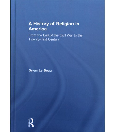 History of Religion in America : From the End of the Civil War to the Twenty-First Century - (Hardcover) - image 1 of 1